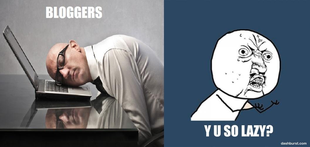 bloggers why u so lazy
