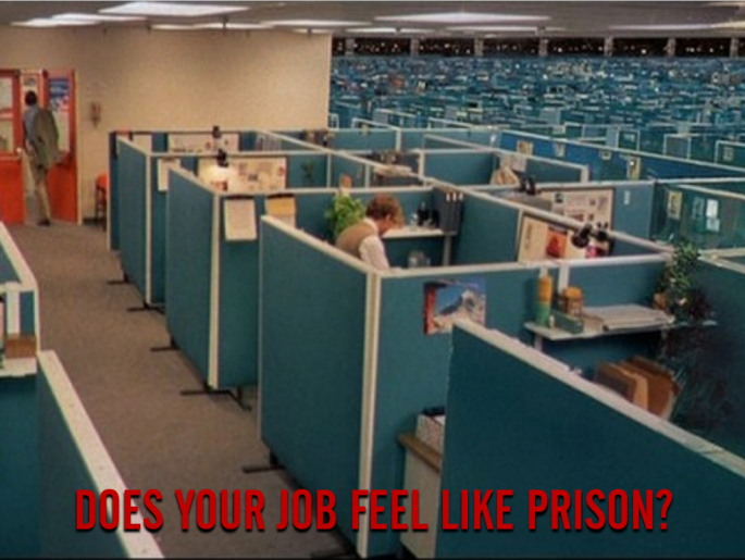 Does your job feel like prison?