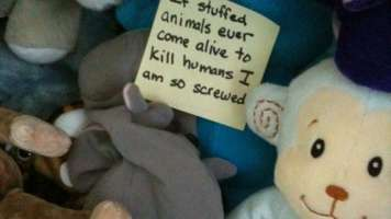 if stuffed animals ever come alive to kill humans i am so screwed
